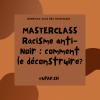 MASTERCLASS: Racisme anti-Noir : Spécificités et Déconstruction (session avril)